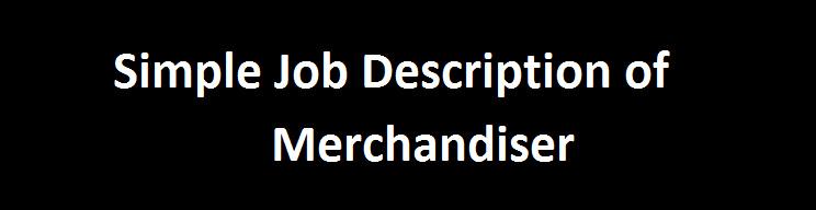 Simple Job Description of Merchandiser ORDNUR TEXTILE AND FINANCE – Merchandiser Job Description