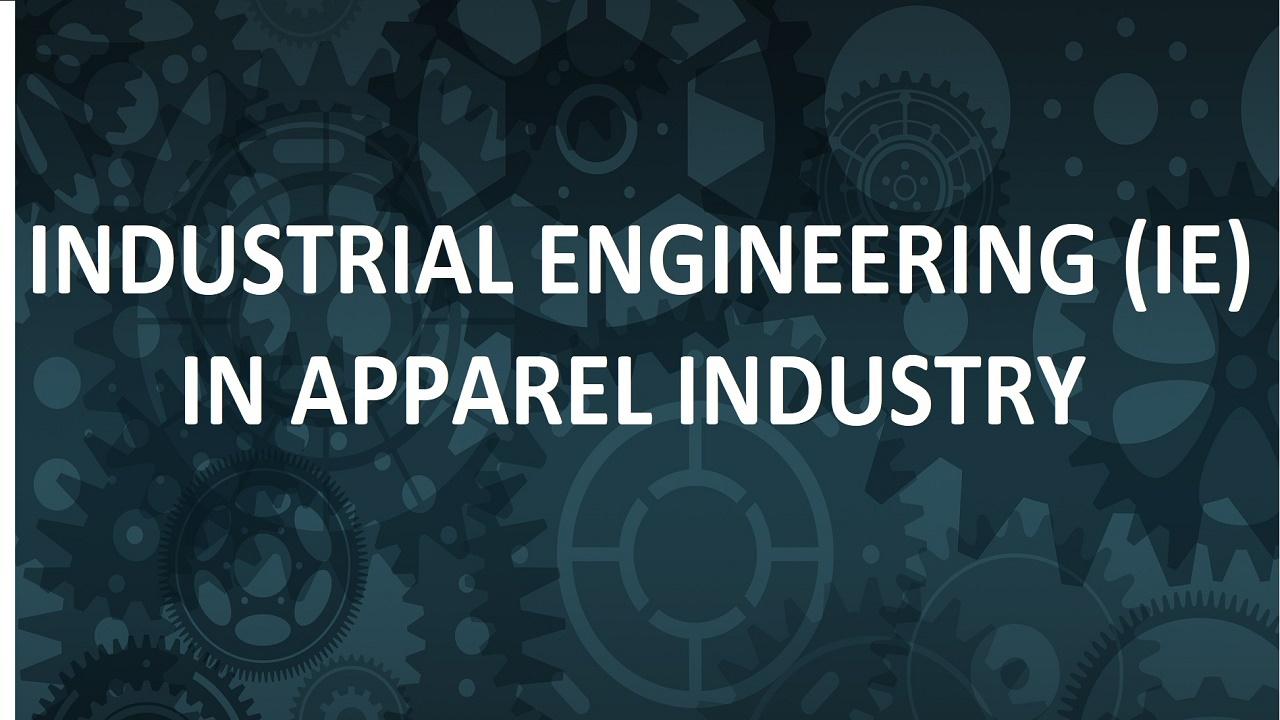 Industrial Engineering (IE) in Apparel Industry